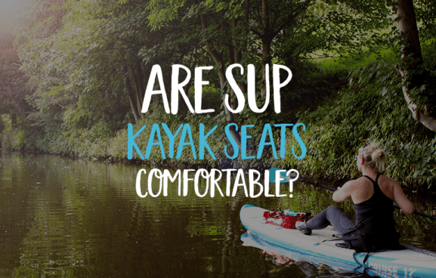 Are sup kayak seats comfortable